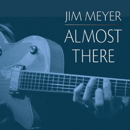 Jim Meyer - Almost There (2019)