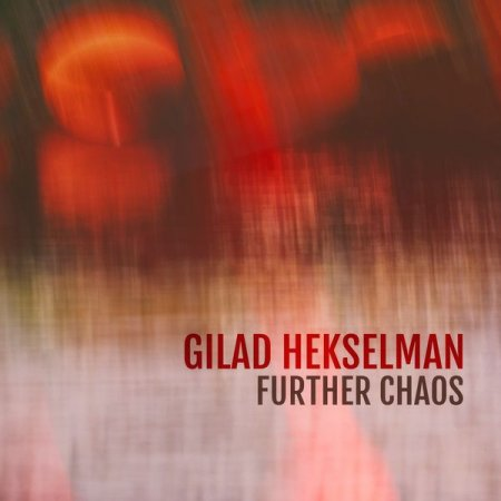 Gilad Hekselman - Further Chaos (2019) [Hi-Res]