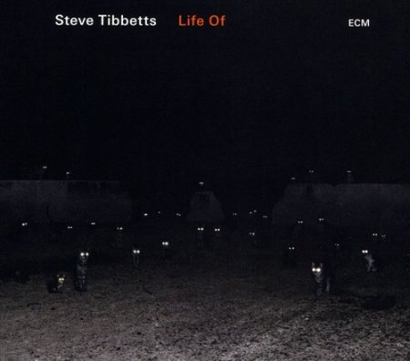 Steve Tibbetts - Life Of (2018)