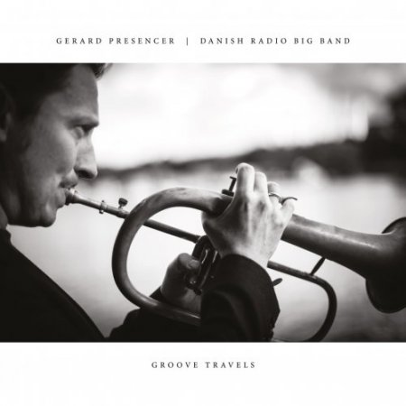 Gerard Presencer & Danish Radio Big Band - Groove Travels (2016)