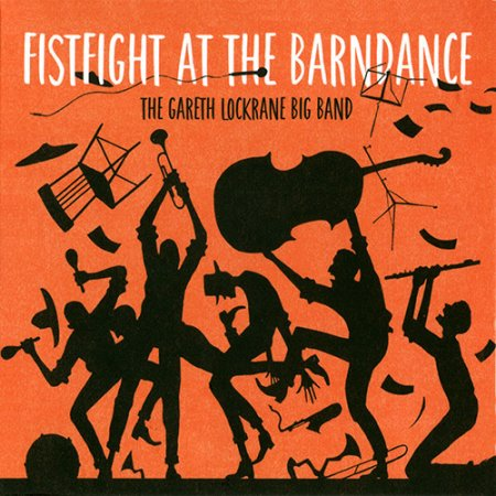 Gareth Lockrane Big Band - Fistfight At The Barndance (2017)