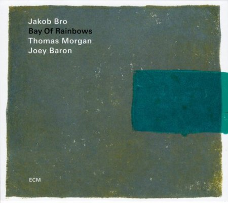 Jakob Bro, Thomas Morgan & Joey Baron - Bay Of Rainbows (2018)