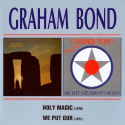 Graham Bond - Holy Magick & We Put Our Magick On You (1970-71) [2005] Lossless