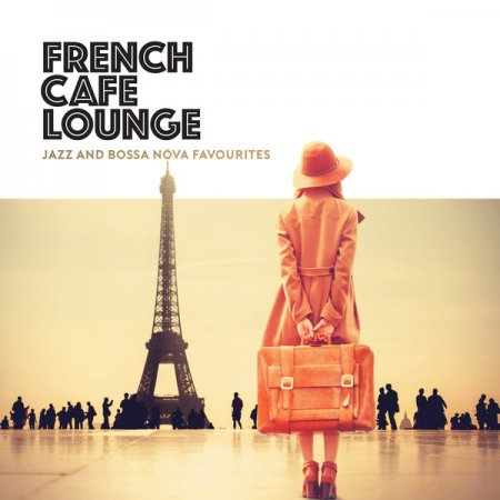 French Cafe Lounge - Jazz and Bossa Nova Favourites (2019)