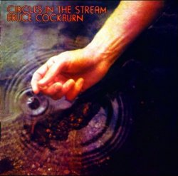 Bruce Cockburn - Circles In The Stream (1977) (Deluxe Edition, Remastered, 2005) Lossless