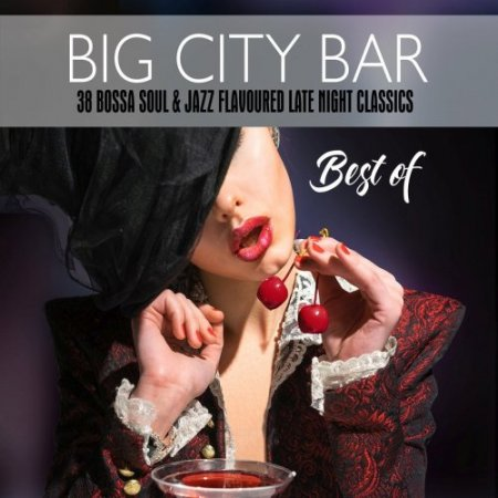 Big City Bar: Best Of (38 Bossa Soul & Jazz Flavoured Late Night Classics) (2018)