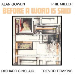 Alan Gowen, Phil Miller, Richard Sinclair, Trevor Tomkins - Before A Word Is Said (1981) (Reissue, 1995) Lossless