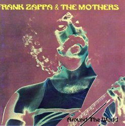 Frank Zappa & The Mothers - Around The World ...