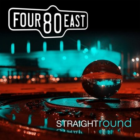 Four 80 East - Straight Round (2020)