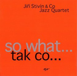 Jiri Stivin & Co Jazz Quartet - So What … Tak Co … (2004) lossless