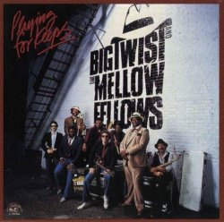 Big Twist & The Mellow Fellows - Playing For ...