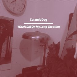 Marc Ribot's Ceramic Dog - What I Did On My Long 'Vacation' [WEB] (2020)