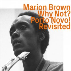 Marion Brown - Why Not Porto Novo! Revisited (1966/67) (2020) Lossless