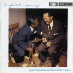 Lester Young, Roy Eldridge & Harry Edison - Laughin' To Keep From Cryin' (1958) (Digipak, 2000) Lossless