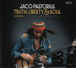 Jaco Pastorius -Truth, Liberty & Soul - Live In NYC The Complete 1982 NPR Jazz Alive! Recordings (2017) 2CD
